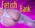 The Fetish Bank - Explore!
